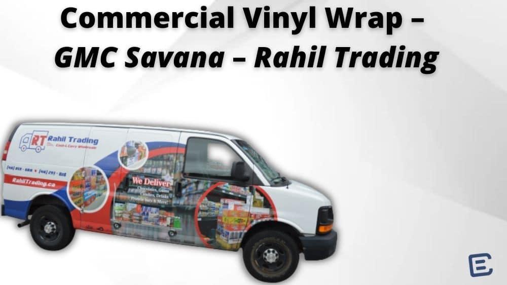 Commercial Vinyl Wrap – GMC Savana – Rahil Trading - Branding Centres