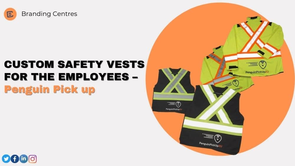 CUSTOM SAFETY VESTS FOR THE EMPLOYEES – Penguin Pick up