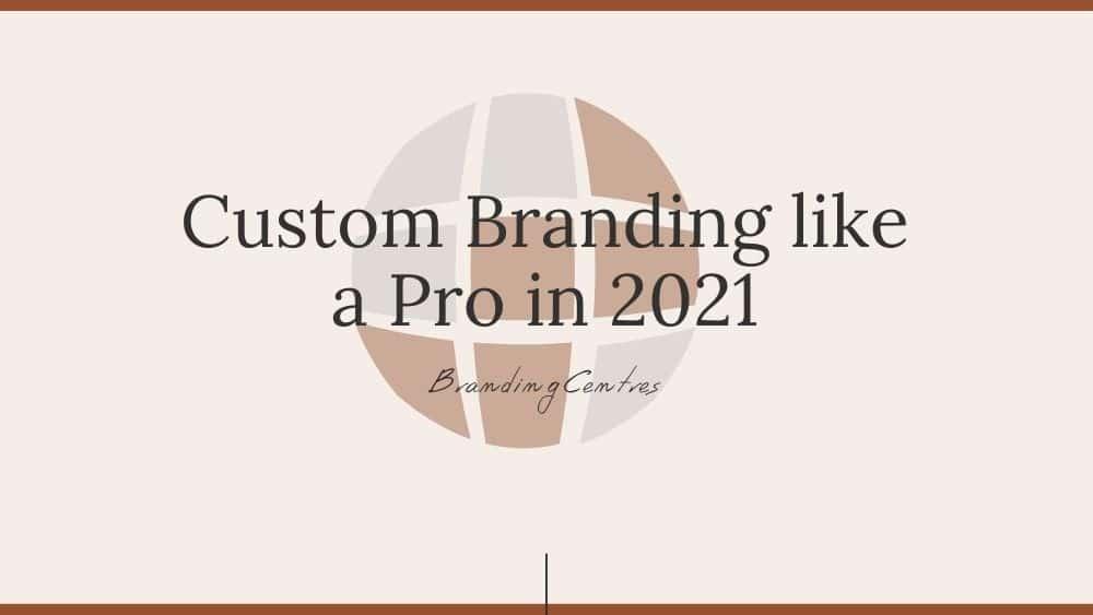 Custom Branding like a Pro in 2021 - Branding Centres in GTA